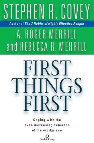 First Things First: To Live, to Love, to Learn, to Leave a Legacy / Главное внимание главным вещам. Жить, любить, учиться и оставить наследие
