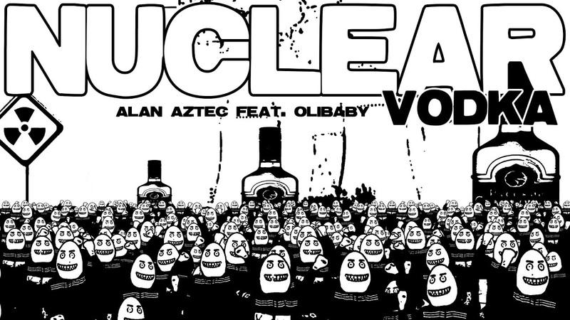 Alan Aztec Nuclear Vodka feat Olibaby