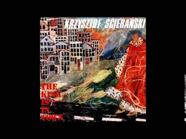 Krzysztof Ścierański The King Is In Town Poland 1989 Full Album