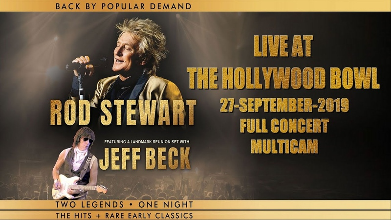 Rod Stewart 27 sep 2019 Hollywood Bowl with Jeff Beck MULTICAM