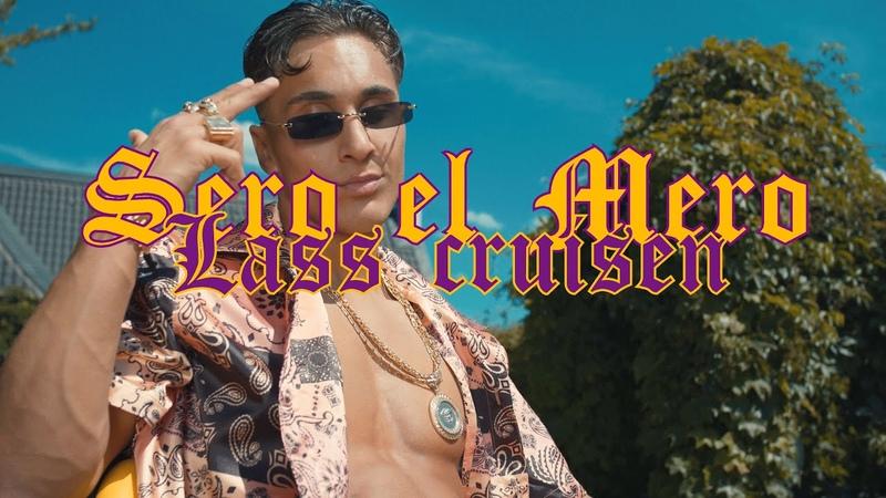 Sero El Mero Lass Cruisen Official Video