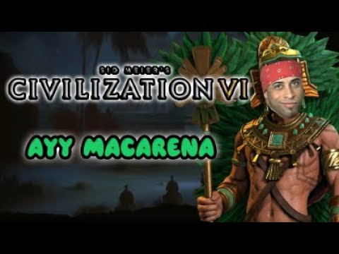 Sid Meier s Civilization 6 Ayy Macarena