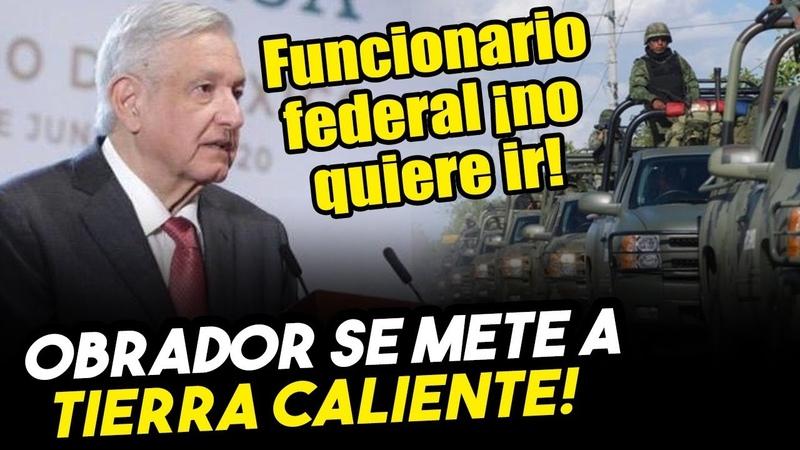 Obrador se mete a tierra caliente! Funcionarios federales no quiere ir con l