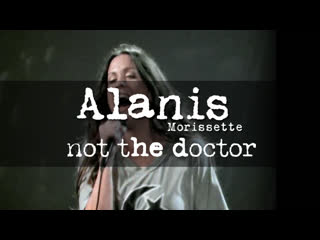 Alanis Morissette - Not the Doctor (Jagged Little Pill, Live)