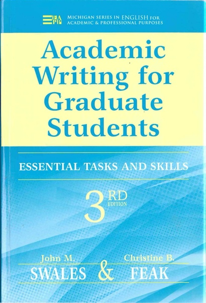 Academic Writing for Graduate Students Essential Tasks and Skills by John M. Swales, Christine B. Feak