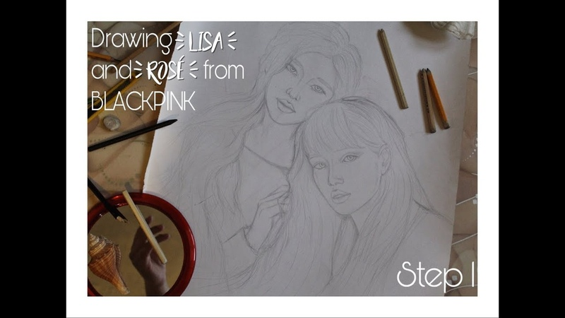 [BLACKPINK] DRAWING LISA AND ROSE FROM BLACKPINK|| STEP 1