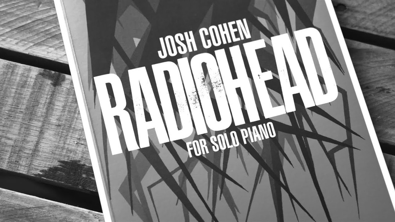 Josh Cohen: Radiohead for Solo Piano (Pre-order Now / Out August 21)