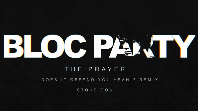 Bloc Party The Prayer Does It Offend You Yeah Remix
