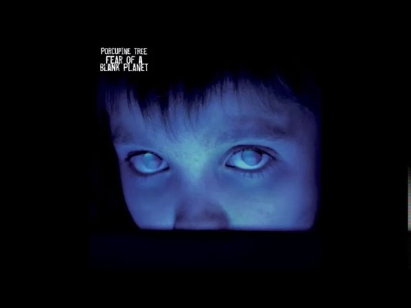Porcupine Tree Fear of a Blank Planet 2007 Full Album